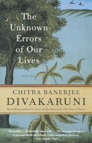 The Unknown Errors of Our Lives - Stories ebook by Chitra Banerjee Divakaruni