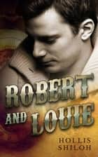 Robert and Louie - steampunk mystery gay romance, #2 ebook by Hollis Shiloh