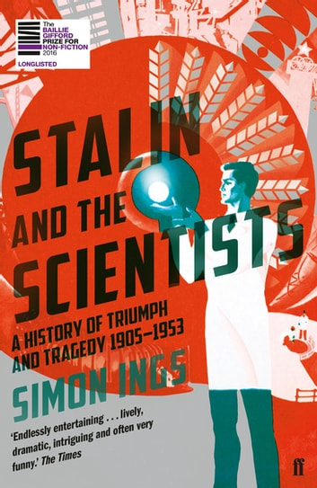 Stalin and the Scientists - A History of Triumph and Tragedy 1905–1953 ebook by Simon Ings