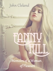 Fanny Hill - Memoirs of a Woman of Pleasure ebook by John Cleland