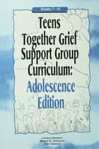 Teens Together Grief Support Group Curriculum - Adolescence Edition: Grades 7-12 ebook by Linda Lehmann, Shane R. Jimerson, Ann Gaasch