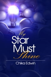 My Star Must Shine ebook by Chika Edwin