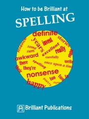 How to be Brilliant at Spelling - How to be Brilliant at Spelling ebook by Irene  Yates