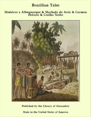 Brazilian Tales ebook by Medeiros e Albuquerque & Machado de Assis & Carmen Dolores & Coelho Netto