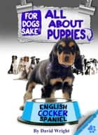 All About English Cocker Spaniel Puppies ebook by David Wright