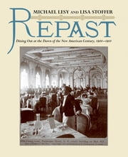 Repast: Dining Out at the Dawn of the New American Century, 1900-1910 ebook by Lisa Stoffer,Michael Lesy, Ph.D.