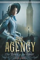 The Agency: The Body at the Tower ebook by Y. S. Lee