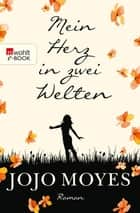 Mein Herz in zwei Welten 電子書 by Jojo Moyes, Karolina Fell