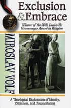 Exclusion & Embrace ebook by Miroslav Volf