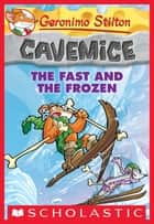 Geronimo Stilton Cavemice #4: The Fast and the Frozen ebook by Geronimo Stilton