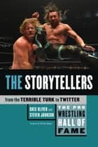 The Pro Wrestling Hall of Fame - The Storytellers (From the Terrible Turk to Twitter) ebook by Greg Oliver, Steven Johnson