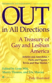 Out in All Directions - A Treasury of Gay and Lesbian America ebook by Eric Marcus