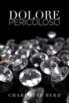 Dolore Pericoloso ebook by Charlotte Byrd