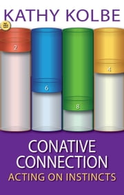 Conative Connection: Uncovering the Link Between Who You Are and How You Perform ebook by Kathy Kolbe