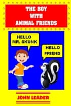 The Boy With Animal Friends ebook by John Leader