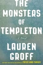 The Monsters of Templeton ebook by Lauren Groff