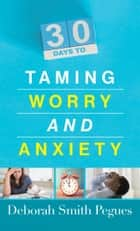 30 Days to Taming Worry and Anxiety ebook by Deborah Smith Pegues