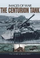 The Centurion Tank ebook by Pat  Ware, Brian Delf