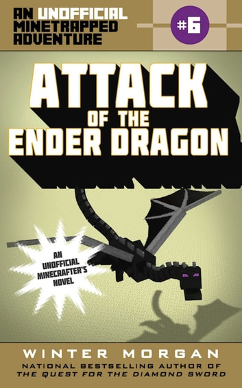 Attack of the Ender Dragon - An Unofficial Minetrapped Adventure, #6 ebook by Winter Morgan