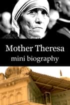 Mother Theresa Mini Biography ebook by eBios