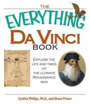 The Everything Da Vinci Book: Explore the life and times of the Ultimate Renaissance Man ebook by Shana Priwer,Cynthia Phillips