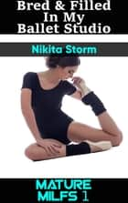 Bred & Filled In My Ballet Studio ebook by Nikita Storm