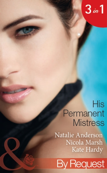 His Permanent Mistress: Mistress Under Contract (Kept for His Pleasure, Book 3) / Two-Week Mistress / Temporary Boss, Permanent Mistress (Mills & Boon By Request) eBook by Natalie Anderson,Nicola Marsh,Kate Hardy