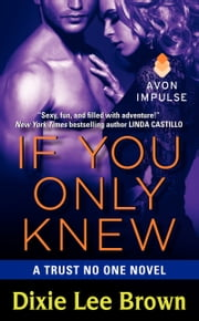 If You Only Knew - A Trust No One Novel ebook by Dixie Lee Brown