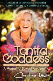 Tantra Goddess - A Memoir of Sexual Awakening ebook by Caroline Muir