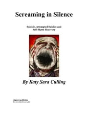 Screaming in Silence: Suicide, Attempted Suicide and Self-Harm Recovery ebook by Sara Culling, Katy