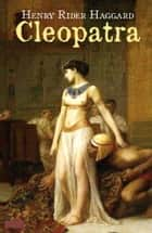 Cleopatra ebook by Henry Rider Haggard