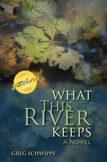 What This River Keeps - A Novel ebook by Gregory Schwipps