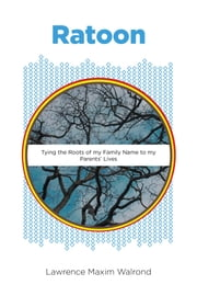 Ratoon - Tying the Roots of my Family Name to my Parents' Lives ebook by Lawrence Maxim Walrond