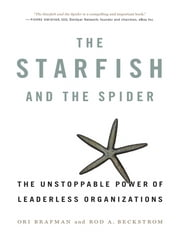 The Starfish and the Spider - The Unstoppable Power of Leaderless Organizations ebook by Ori Brafman,Rod A. Beckstrom