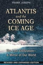 Atlantis and the Coming Ice Age ebook by Frank Joseph
