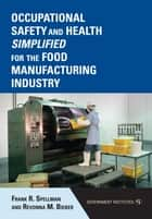 Occupational Safety and Health Simplified for the Food Manufacturing Industry ebook by Frank R. Spellman, Revonna M. Bieber