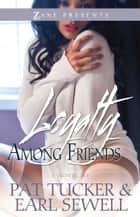Loyalty Among Friends - A Novel ebook by Pat Tucker, Earl Sewell