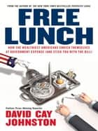 Free Lunch ebook by David Cay Johnston