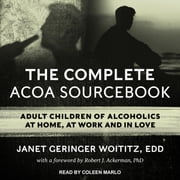 The Complete ACOA Sourcebook - Adult Children of Alcoholics at Home, at Work and in Love audiobook by Janet Geringer Woititz, EdD