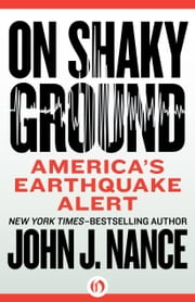 On Shaky Ground - America's Earthquake Alert ebook by John J. Nance