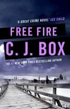 Free Fire ebook by C. J. Box