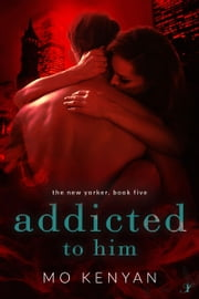 Addicted to Him - The New Yorker: Book 5 ebook by MO Kenyan