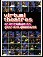 Virtual Theatres ebook by Gabriella Giannachi