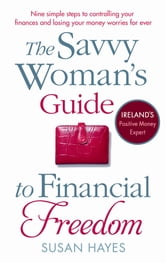 The Savvy Woman's Guide to Financial Freedom ebook by Susan Hayes