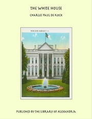 The White House ebook by Charles Paul de Kock