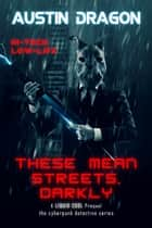 These Mean Streets, Darkly (A Liquid Cool Prequel) ebook by Austin Dragon