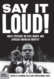 Say It Loud - Great Speeches on Civil Rights and African American Identity ebook by Catherine Ellis,Stephen  Drury Smith