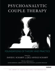 Psychoanalytic Couple Therapy - Foundations of Theory and Practice ebook by David E. Scharff,Jill Savege Scharff