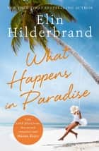 What Happens in Paradise - Book 2 in NYT-bestselling author Elin Hilderbrand's sizzling Paradise series ebook by Elin Hilderbrand