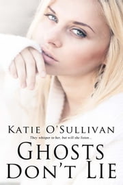 Ghosts Don't Lie ebook by Katie O'Sullivan